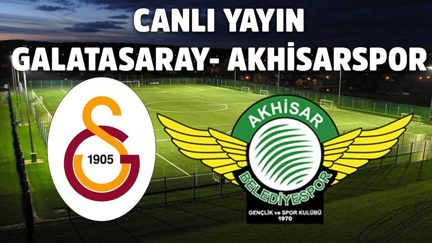 Canlı | Galatasaray – Akhisarspor