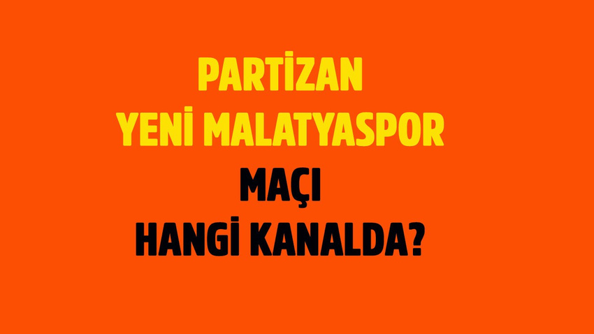 Partizan - Yeni Malatyaspor maçı saat kaçta hangi kanalda?