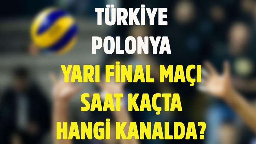 Türkiye Polonya voleybol yarı final maçı saat kaçta hangi kanalda?