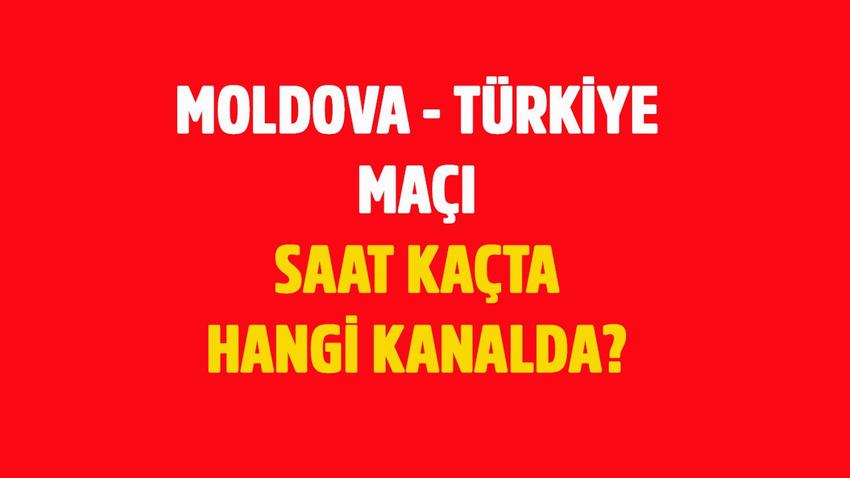 Moldova - Türkiye maçı saat kaçta hangi kanalda?
