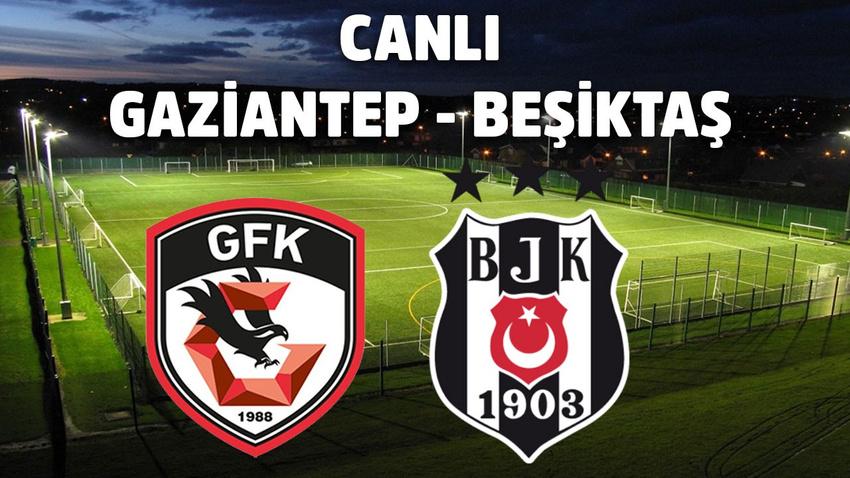 CANLI Gaziantep – Beşiktaş