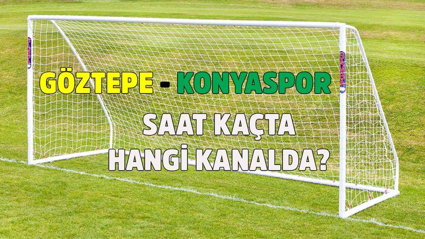Göztepe - Konyaspor maçı saat kaçta hangi kanalda?