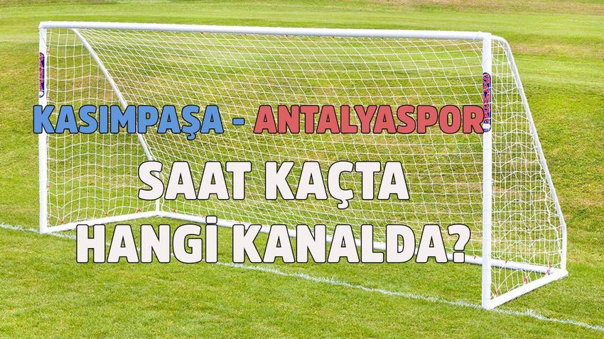 Kasımpaşa - Antalyaspor maçı saat kaçta hangi kanalda?