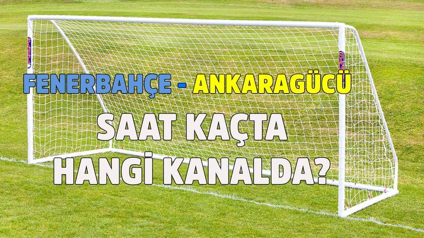 Fenerbahçe - Ankaragücü maçı saat kaçta hangi kanalda?