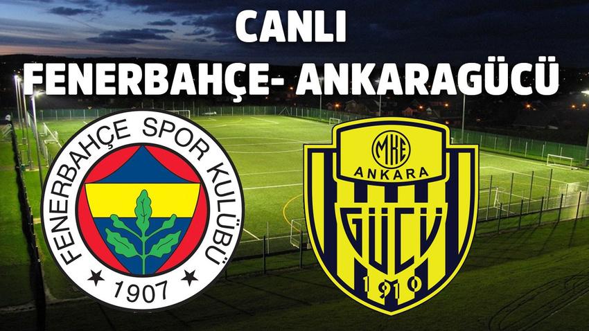 CANLI Fenerbahçe – Ankaragücü