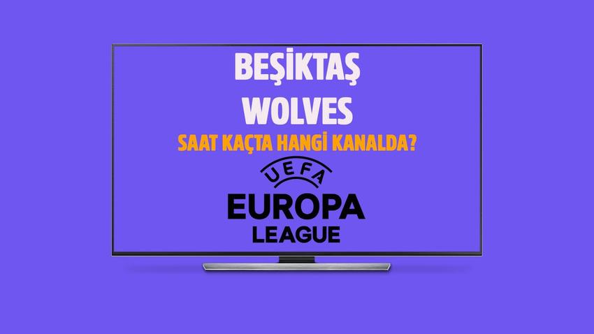 Beşiktaş - Wolverhampton maçı saat kaçta hangi kanalda?