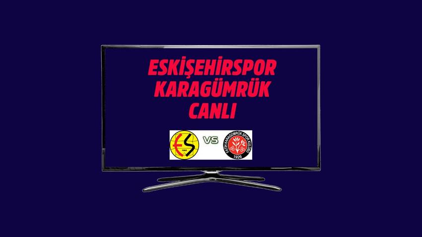 CANLI Eskişehirspor-Karagümrük