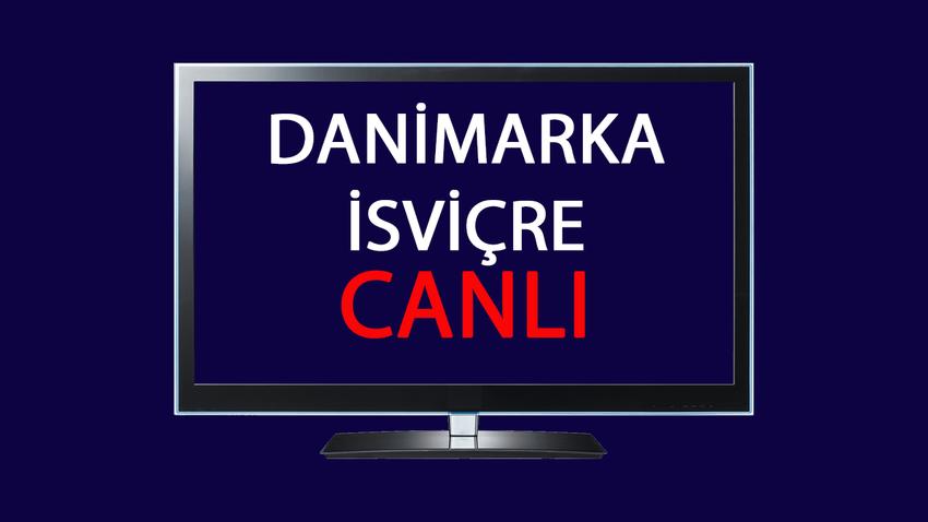CANLI Danimarka - İsviçre