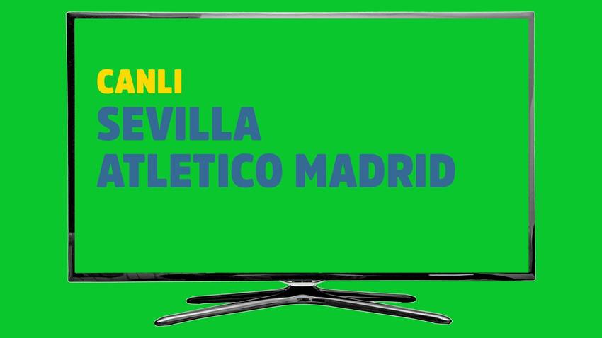 CANLI Sevilla - Atletico Madrid