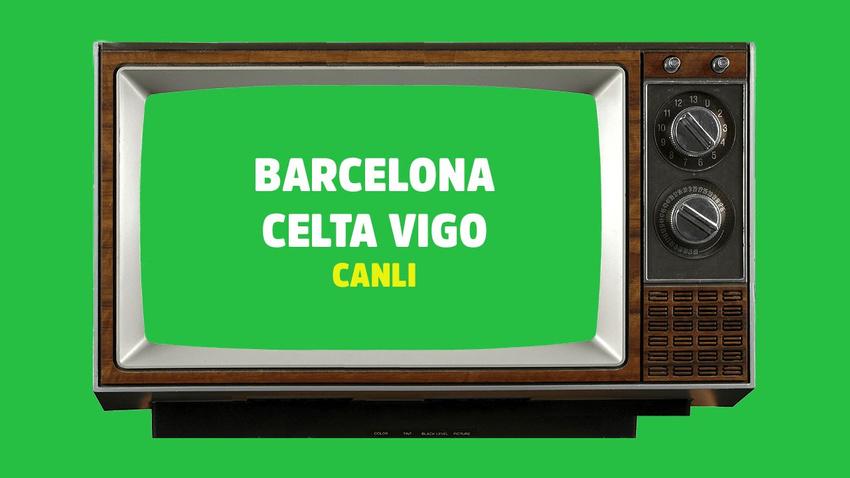 Barcelona - Celta Vigo CANLI