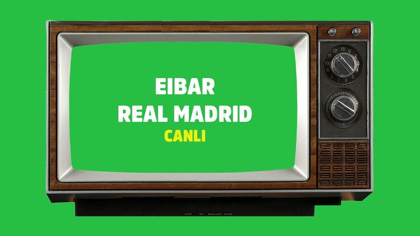 CANLI Eibar Real Madrid