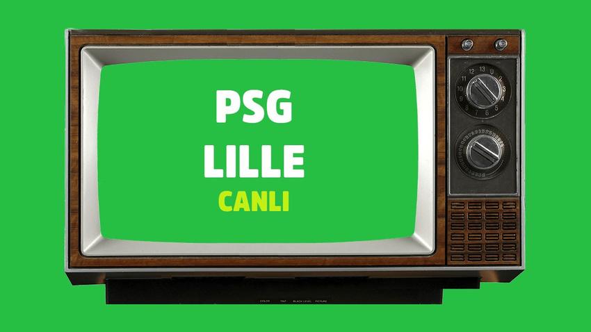 PSG - Lille CANLI