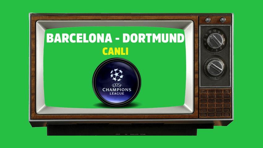 Barcelona Dortmund CANLI