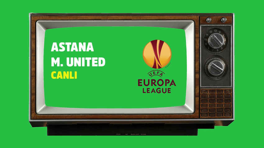CANLI Astana - Manchester United