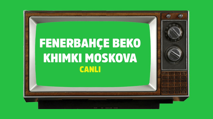 Fenerbahçe Beko- Khimki Moskova CANLI