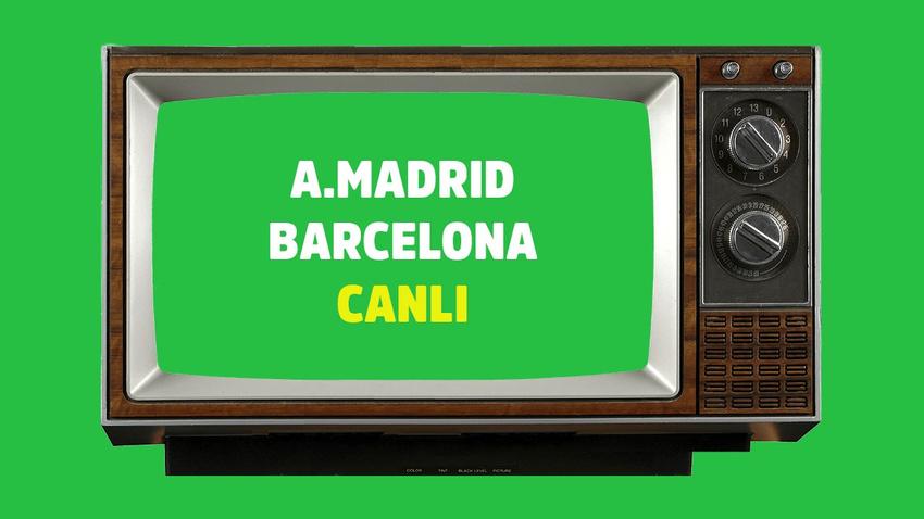 Atletico Madrid - Barcelona CANLI
