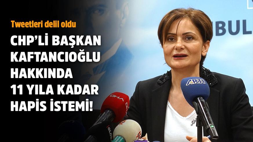Canan Kaftancıoğlu'na 11 yıla kadar hapis istemi!