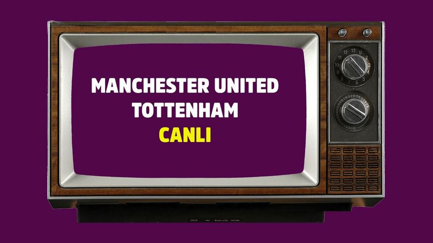 CANLI Manchester United - Tottenham