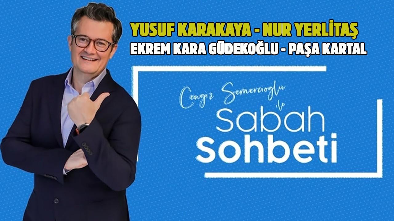 Cengiz Semercioğlu ile Sabah Sohbeti - 9 Temmuz 2019 - Yusuf Karakaya - Nur Yerlitaş