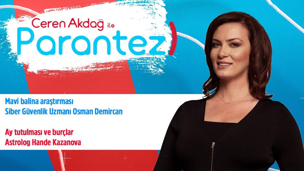 Ceren Akdağ ile Parantez - 17 Temmuz 2019