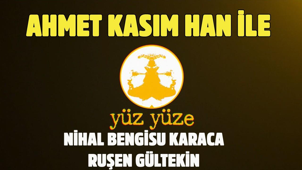 Ahmet Kasım Han ile Yüz Yüze | 18 Temmuz 2019