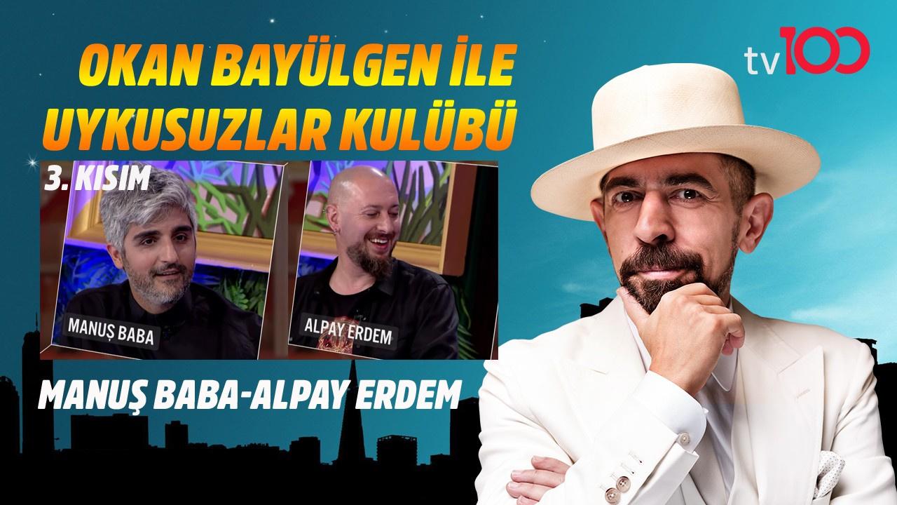 Okan Bayülgen ile Uykusuzlar Kulübü 3. Kısım 3 Ağustos 2019 - Manuş Baba - Alpay Erdem