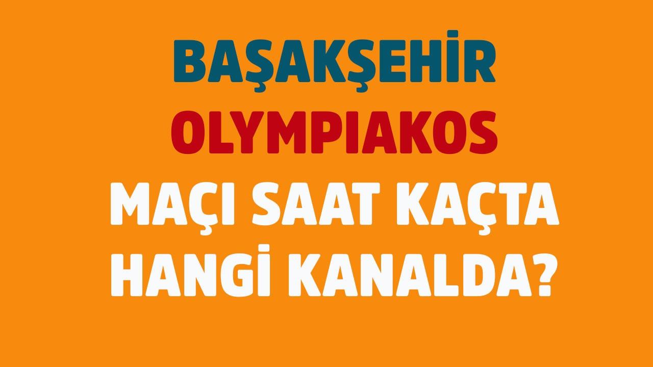 Başakşehir - Olympiakos saat kaçta hangi kanalda?