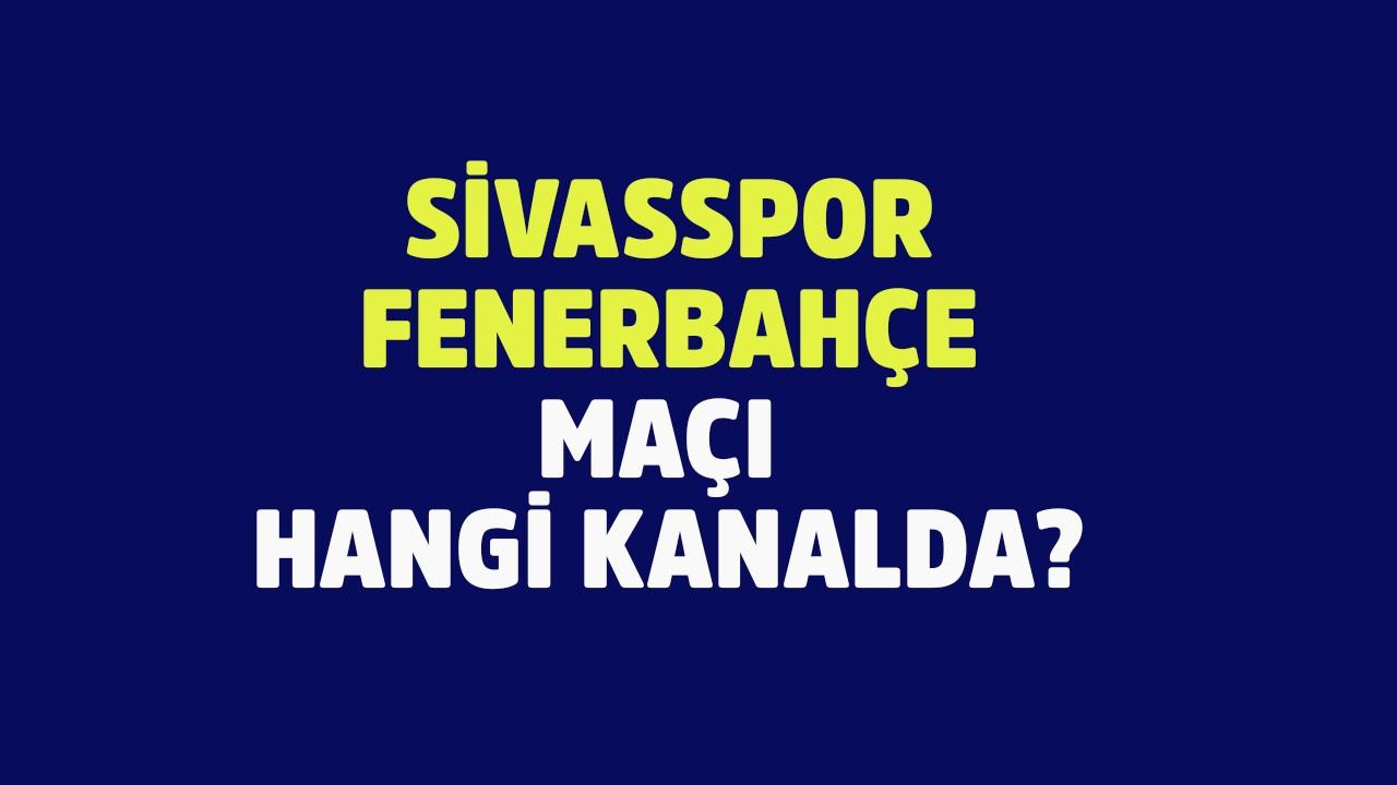 Sivasspor – Fenerbahçe maçı hangi kanalda?