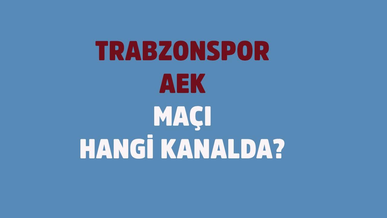Trabzonspor - AEK maçı saat kaçta hangi kanalda?
