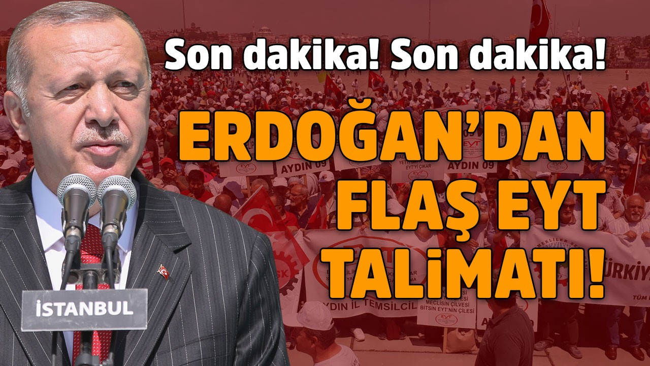 Erdoğan'dan flaş EYT talimatı