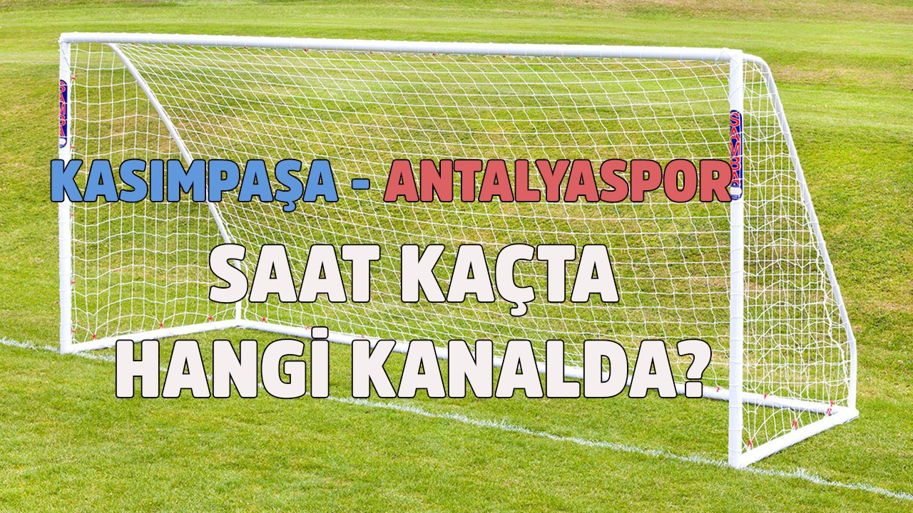 Kasımpaşa - Antalyaspor maçı hangi kanalda?