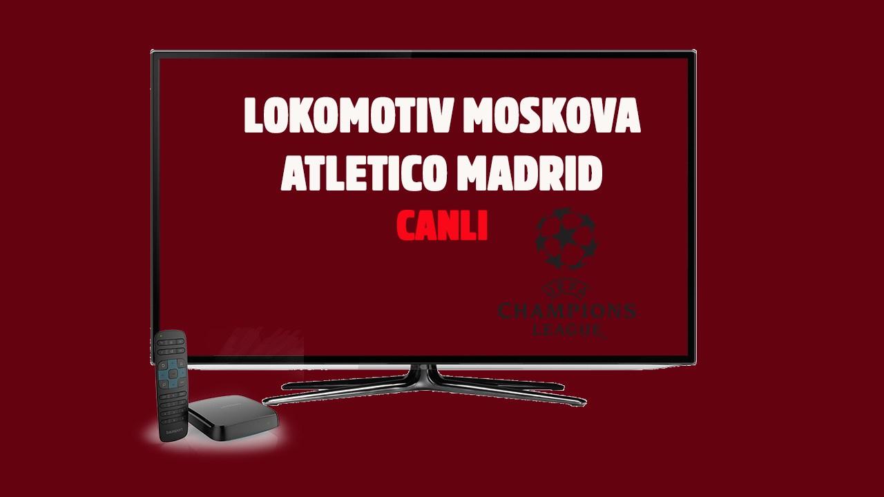 CANLI Lokomotiv Moskova - Atletico Madrid