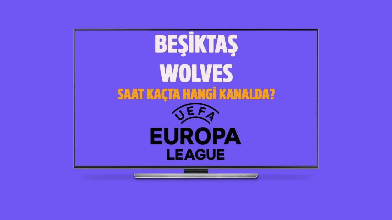 Beşiktaş - Wolves Wolverhampton maçı saat kaçta hangi kanalda?