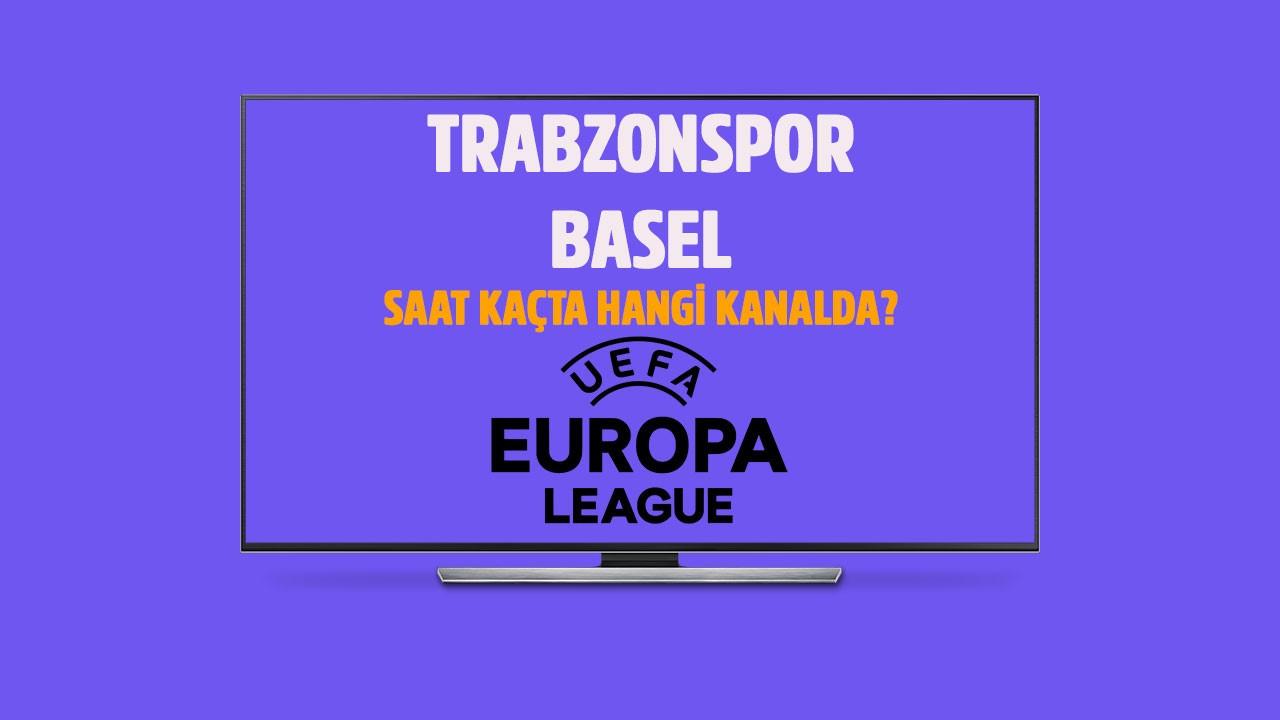 Trabzonspor - Basel maçı saat kaçta hangi kanalda?