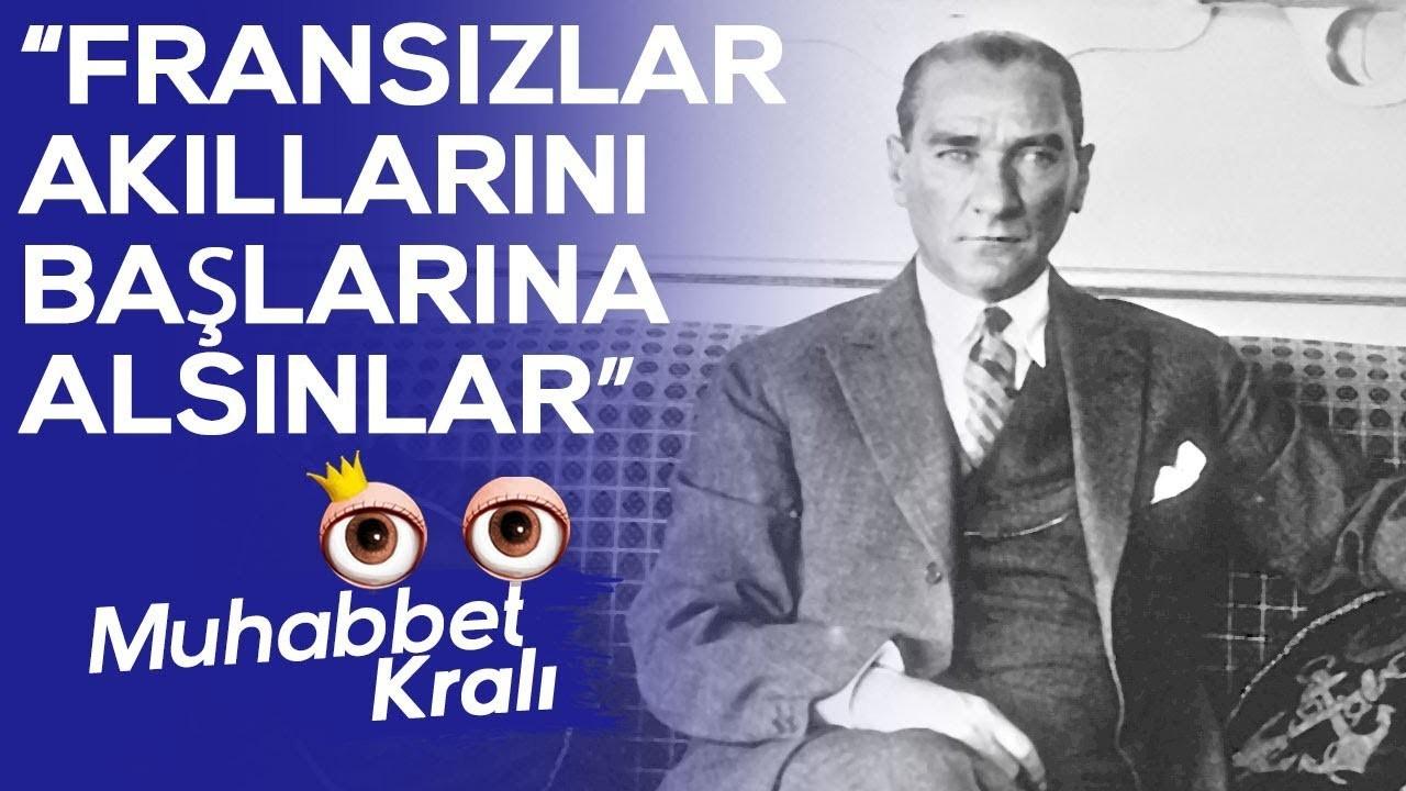 Mustafa Kemal Atatürk: Fransızlar akıllarını başlarına alsınlar