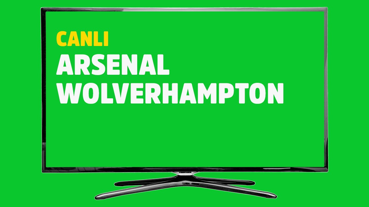 Arsenal -  Wolves Wolverhampton CANLI