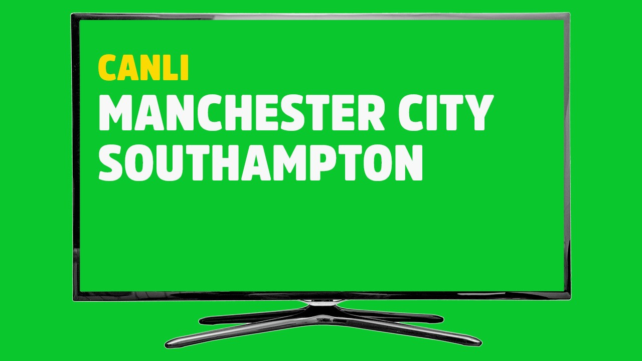 CANLI Manchester City  Southampton