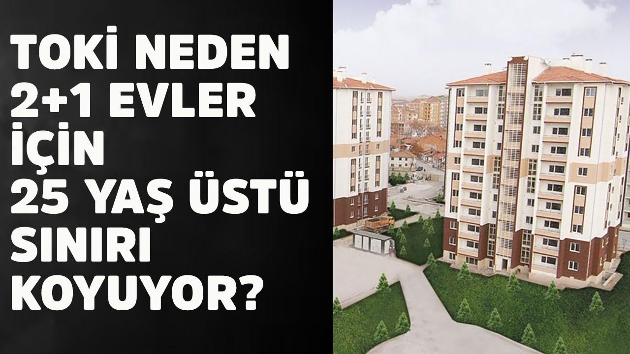 TOKİ'in 2+1 evler için niye 25 yaş sınırı koyuyor?