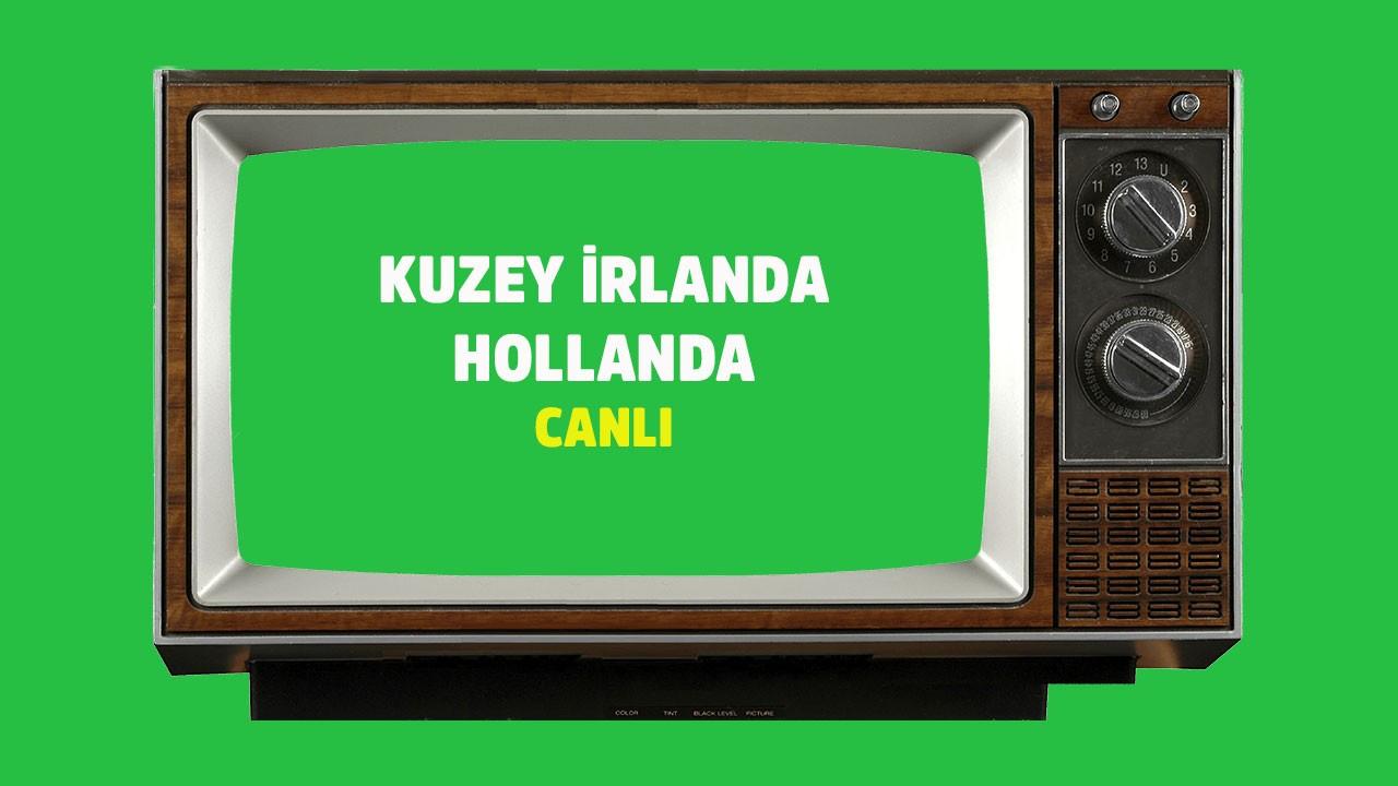 CANLI Kuzey İrlanda - Hollanda