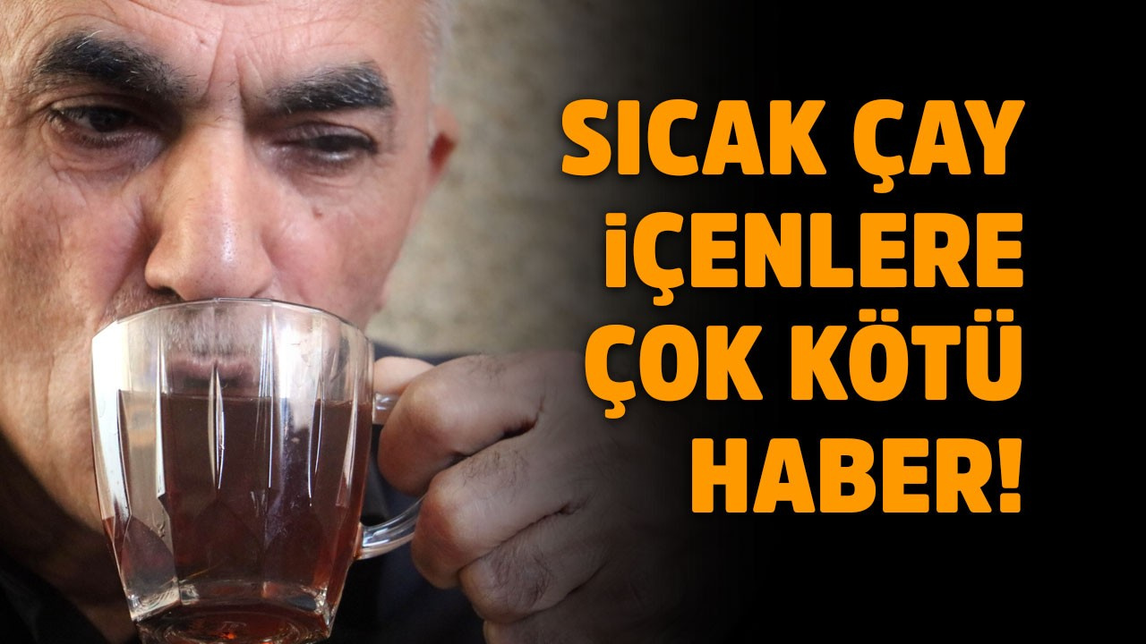 Sıcak çay kanser yapıyor!