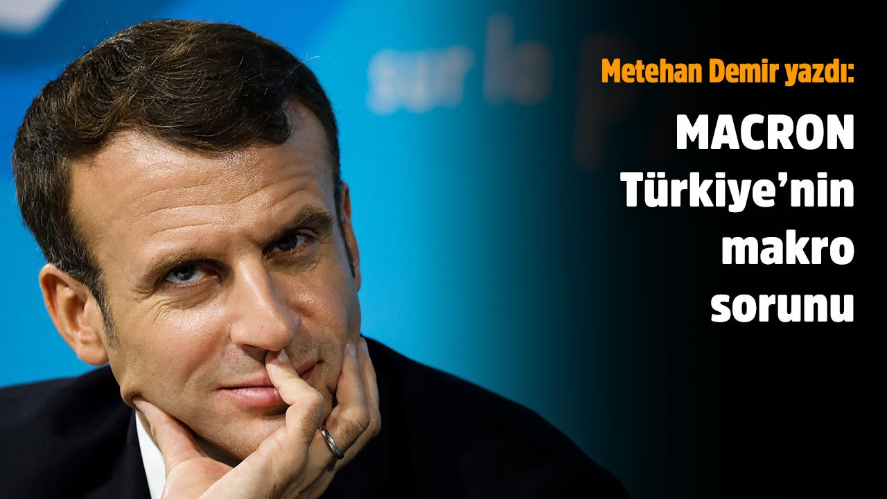 Macron Türkiye'nin makro sorunu