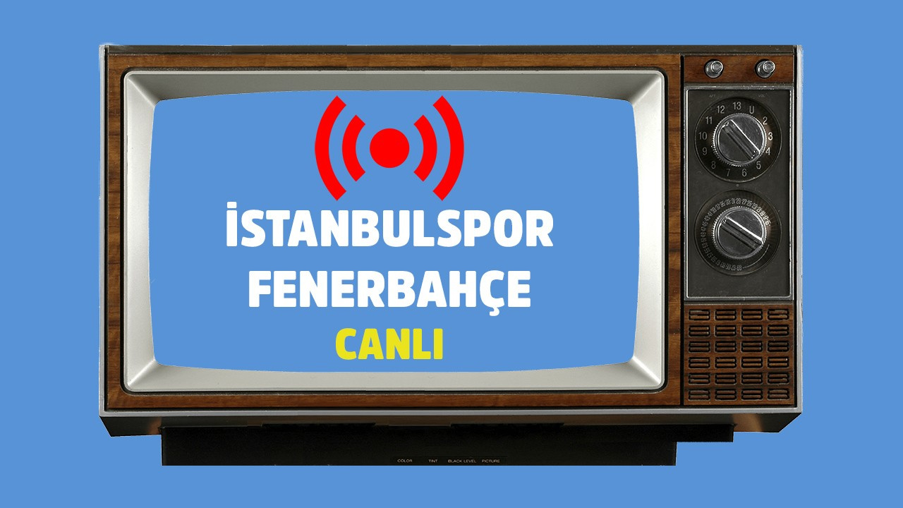 CANLI İstanbulspor - Fenerbahçe