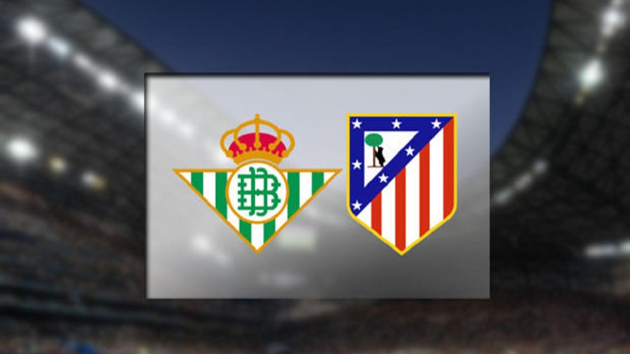 CANLI Real Betis - Atletico Madrid