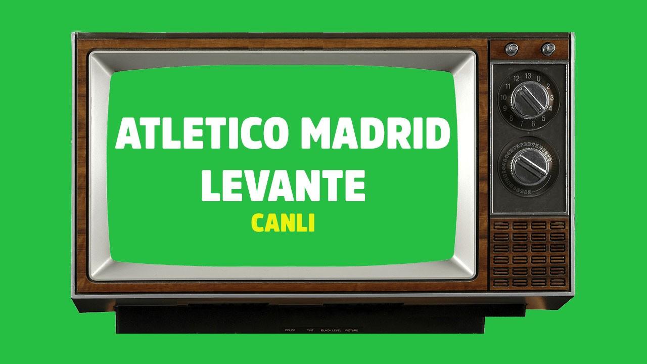 CANLI Atletico Madrid - Levante