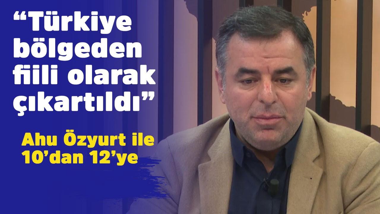 """""""Türkiye bölgeden fiili olarak çıkartıldı"""""""