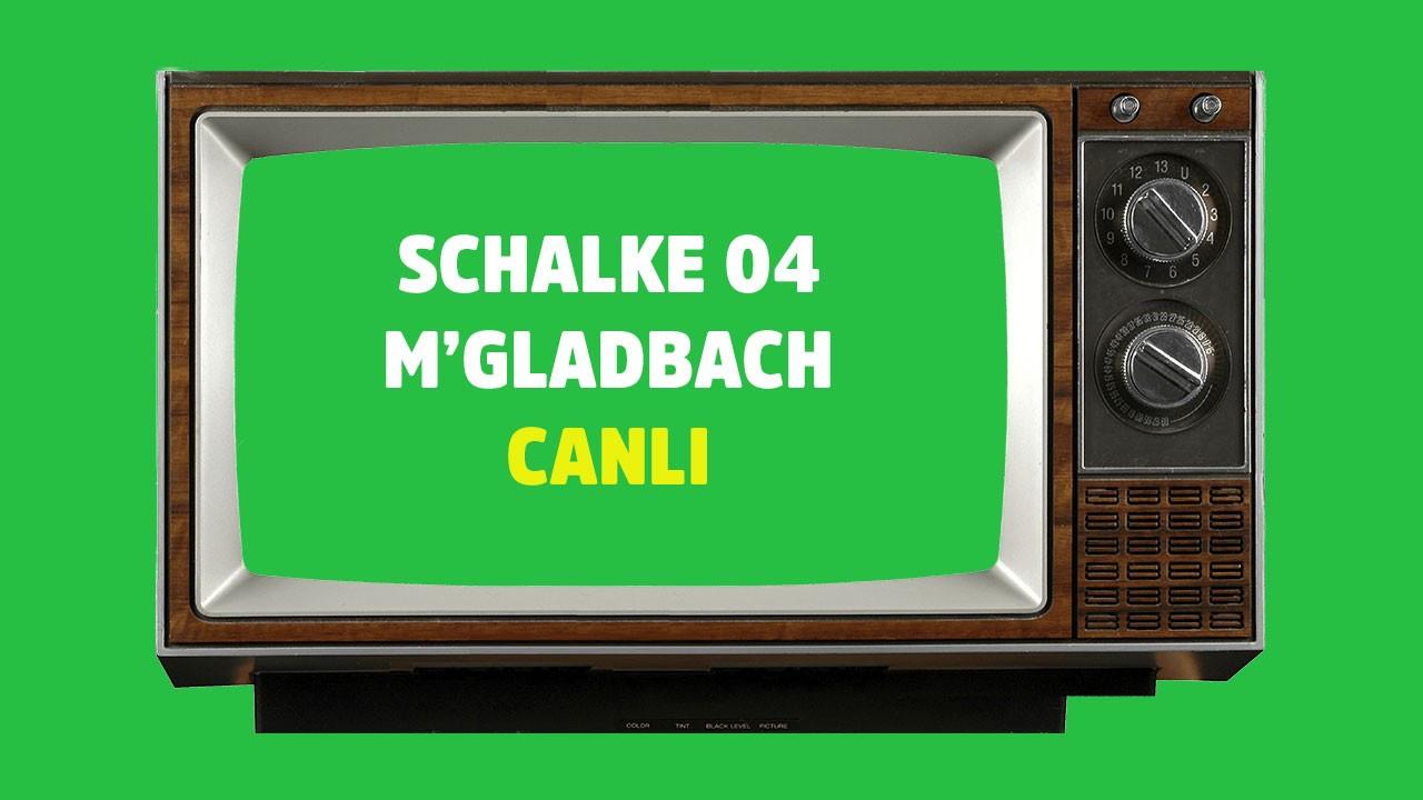 CANLI Schalke 04 Mönchengladbach