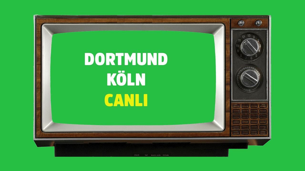CANLI Dortmund - Köln