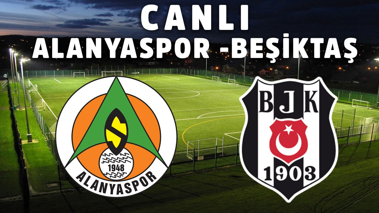 Alanyaspor - Beşiktaş CANLI İZLE