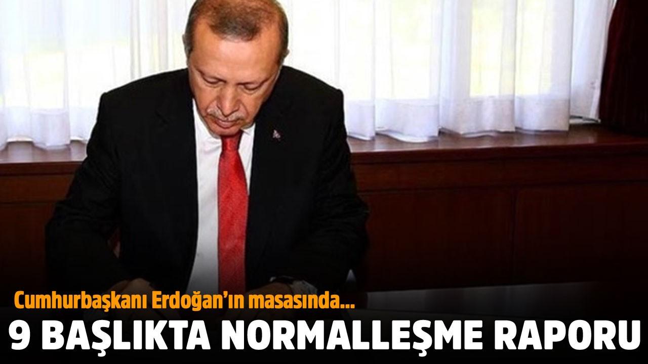 Normalleşme raporu Cumhurbaşkanı Erdoğan'a sunuldu