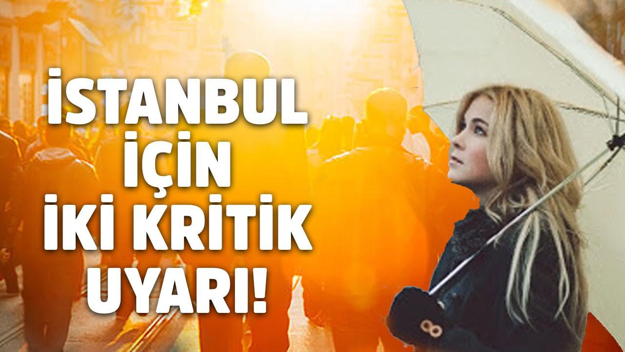 İstanbul için kritik uyarı! Sıcaktan sonra yağmur!